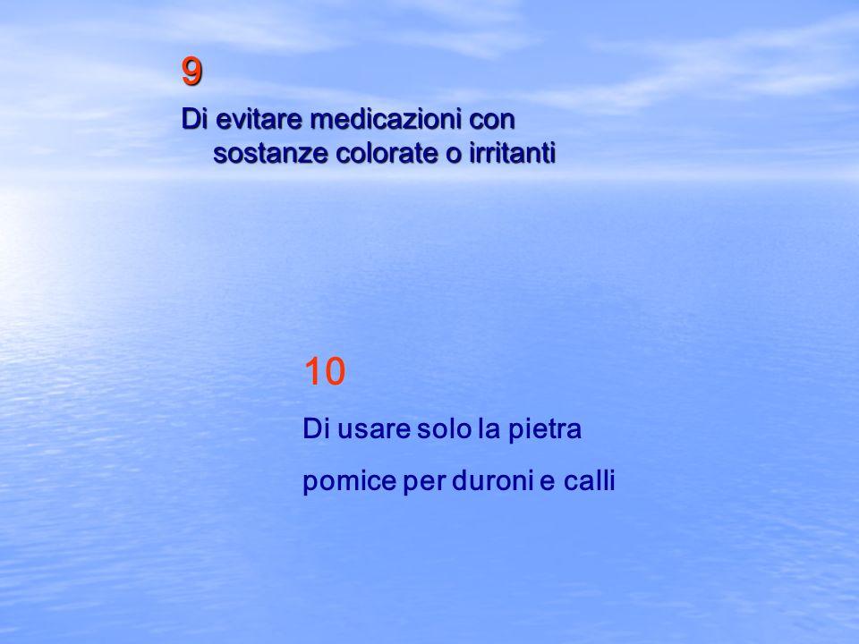 9 10 Di evitare medicazioni con sostanze colorate o irritanti