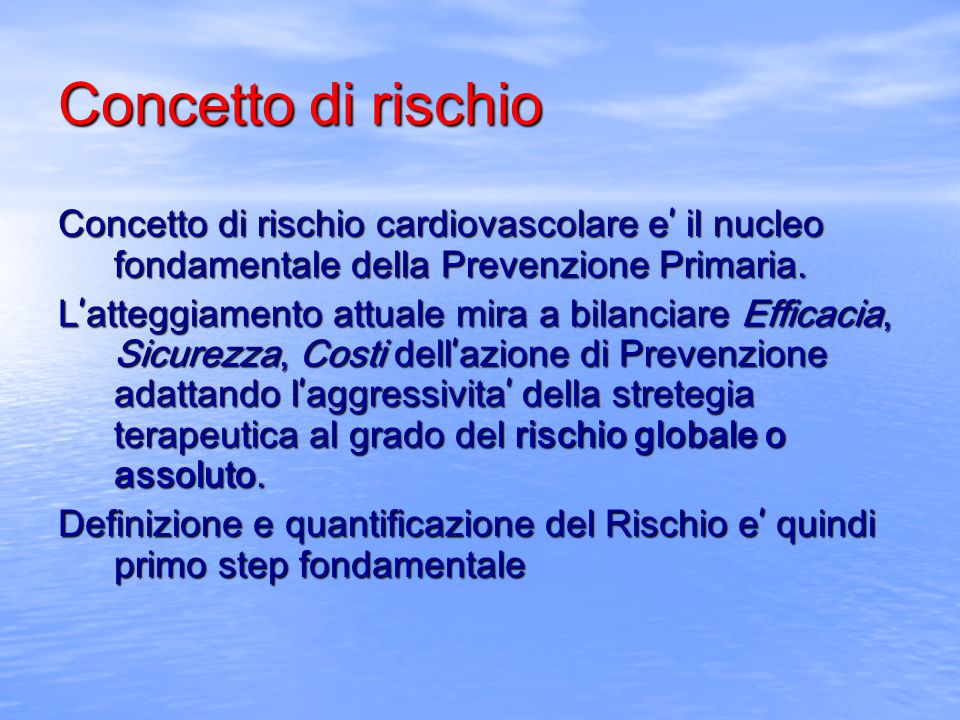 Concetto di rischio Concetto di rischio cardiovascolare e' il nucleo fondamentale della Prevenzione Primaria.