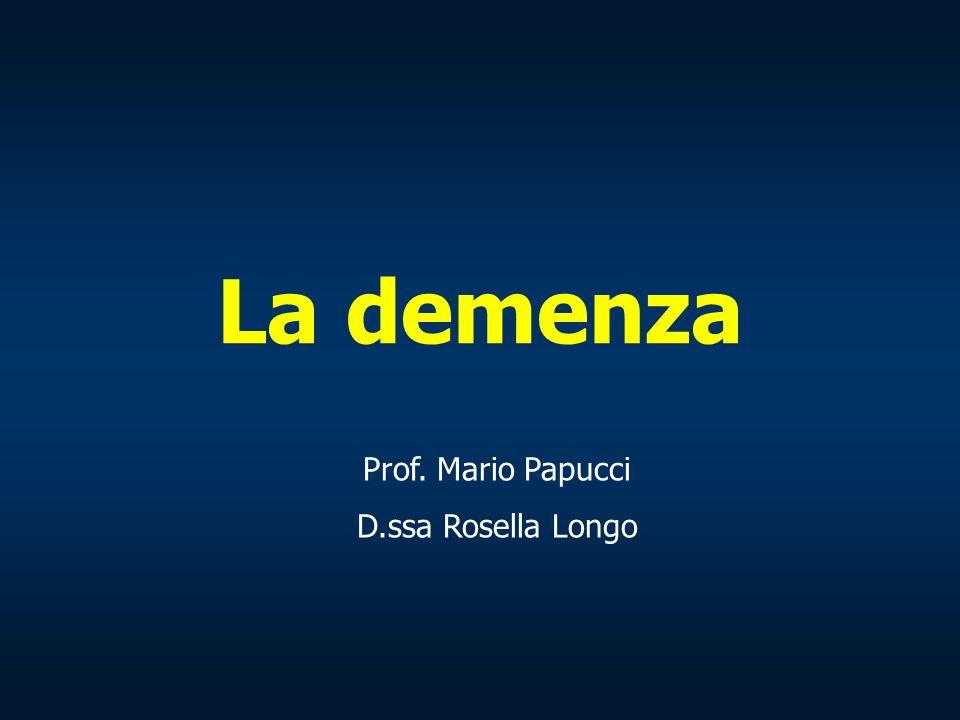 La demenza Prof. Mario Papucci D.ssa Rosella Longo