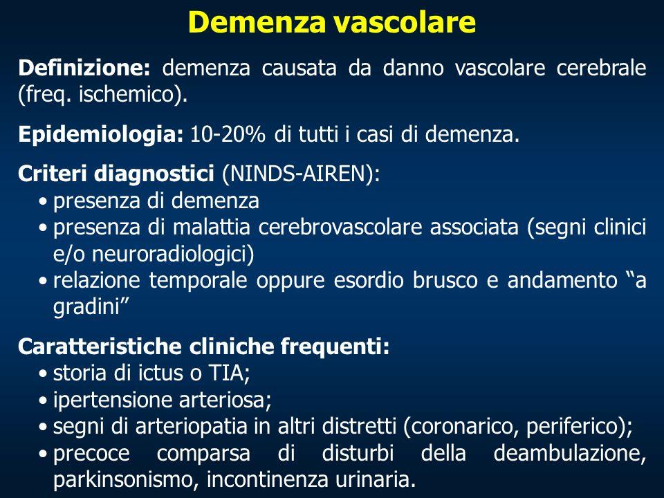 Demenza vascolare Definizione: demenza causata da danno vascolare cerebrale (freq. ischemico). Epidemiologia: 10-20% di tutti i casi di demenza.