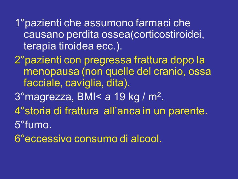 1°pazienti che assumono farmaci che causano perdita ossea(corticostiroidei, terapia tiroidea ecc.).