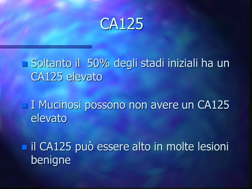 CA125 Soltanto il 50% degli stadi iniziali ha un CA125 elevato