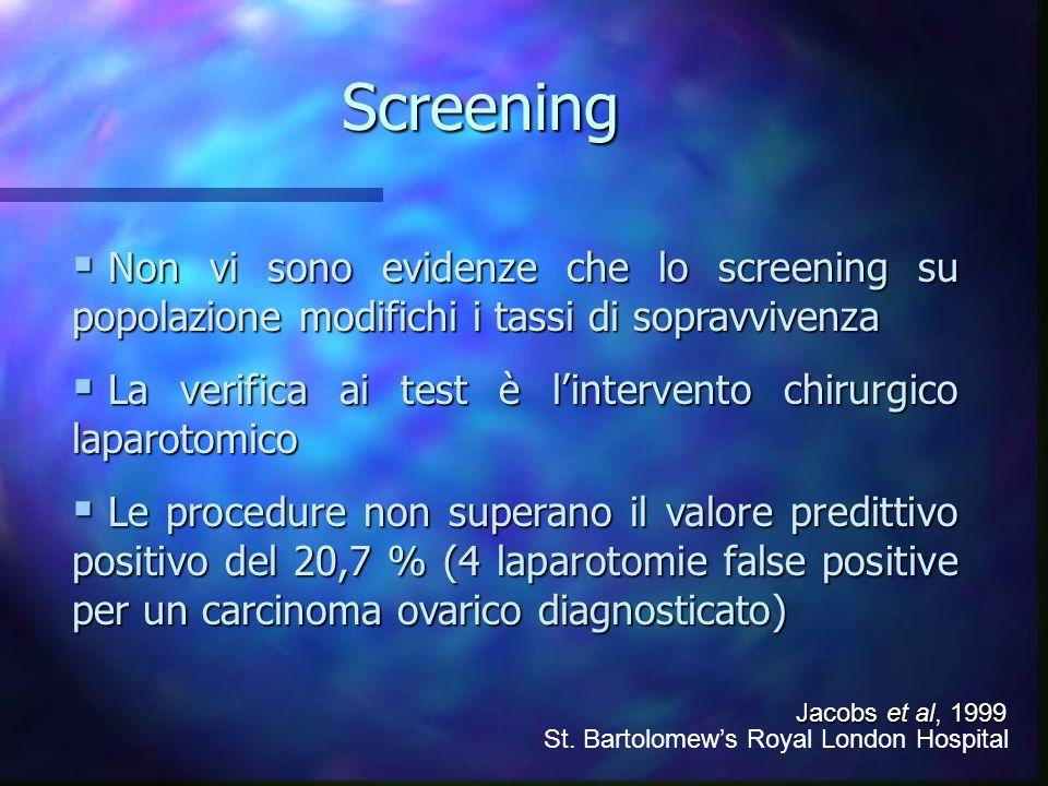 Screening Non vi sono evidenze che lo screening su popolazione modifichi i tassi di sopravvivenza.