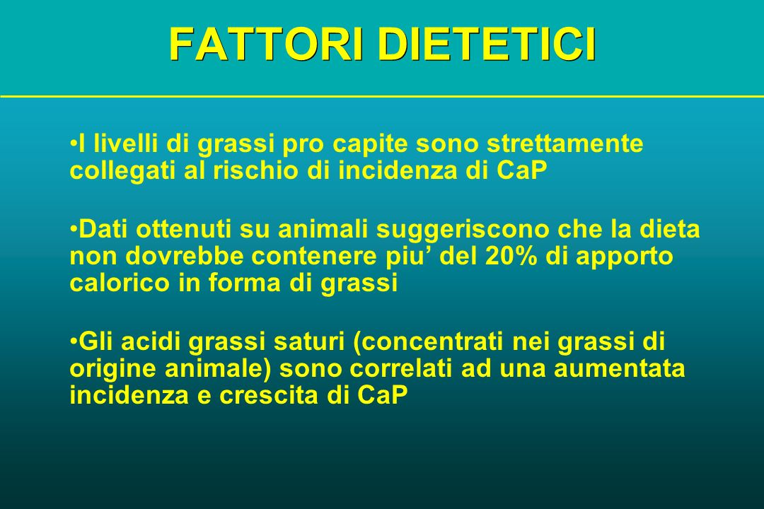 FATTORI DIETETICII livelli di grassi pro capite sono strettamente collegati al rischio di incidenza di CaP.