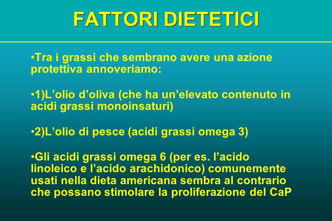 FATTORI DIETETICITra i grassi che sembrano avere una azione protettiva annoveriamo: