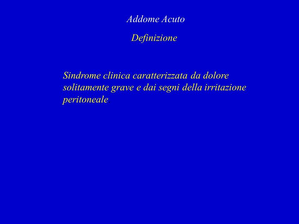 Addome Acuto Definizione. Sindrome clinica caratterizzata da dolore. solitamente grave e dai segni della irritazione.