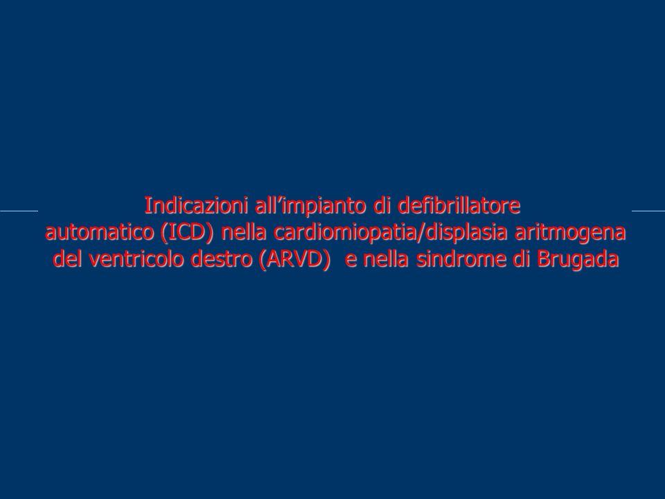 Indicazioni all'impianto di defibrillatore automatico (ICD) nella cardiomiopatia/displasia aritmogena del ventricolo destro (ARVD) e nella sindrome di Brugada