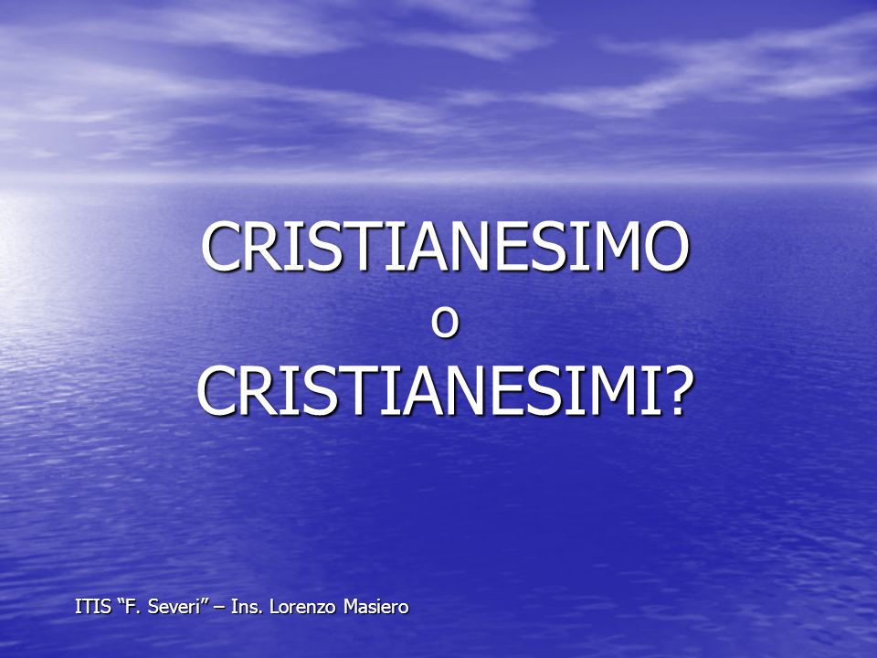CRISTIANESIMO o CRISTIANESIMI