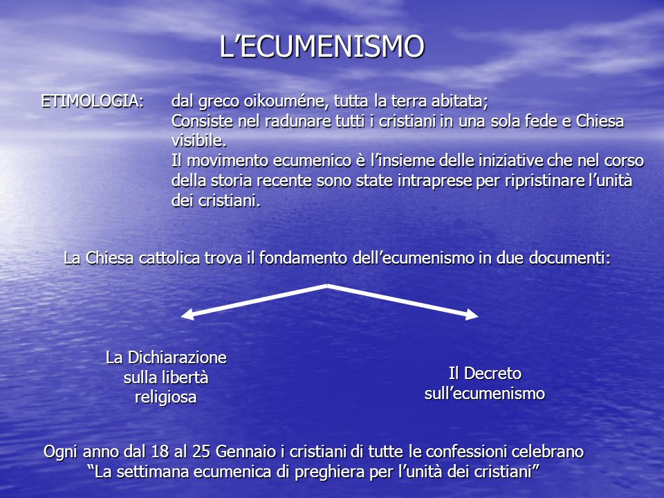 L'ECUMENISMO ETIMOLOGIA: dal greco oikouméne, tutta la terra abitata;