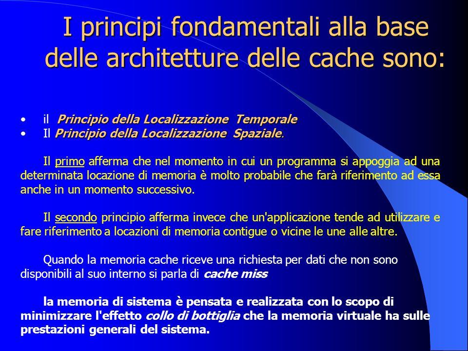 I principi fondamentali alla base delle architetture delle cache sono: