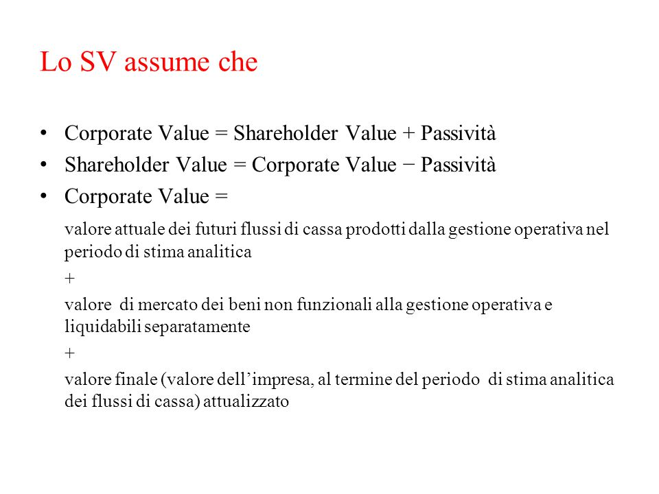 Lo SV assume che Corporate Value = Shareholder Value + Passività