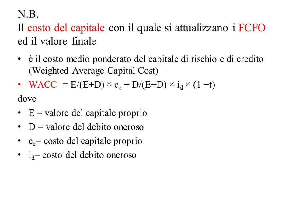 N.B. Il costo del capitale con il quale si attualizzano i FCFO ed il valore finale