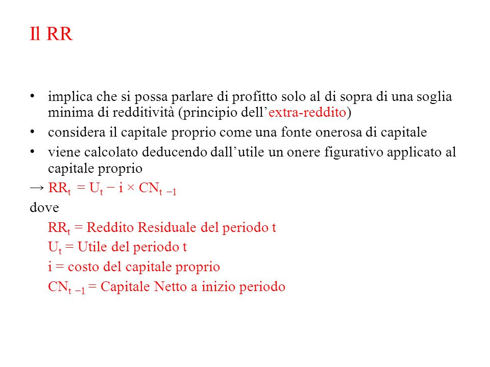 Il RR implica che si possa parlare di profitto solo al di sopra di una soglia minima di redditività (principio dell'extra-reddito)