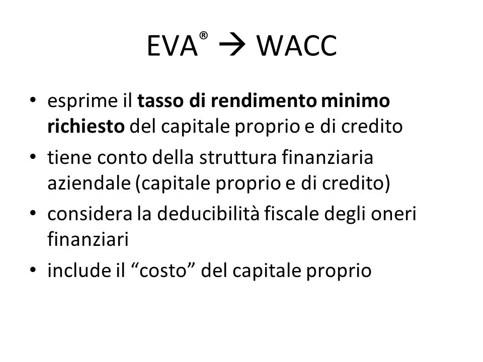 EVA®  WACC esprime il tasso di rendimento minimo richiesto del capitale proprio e di credito.