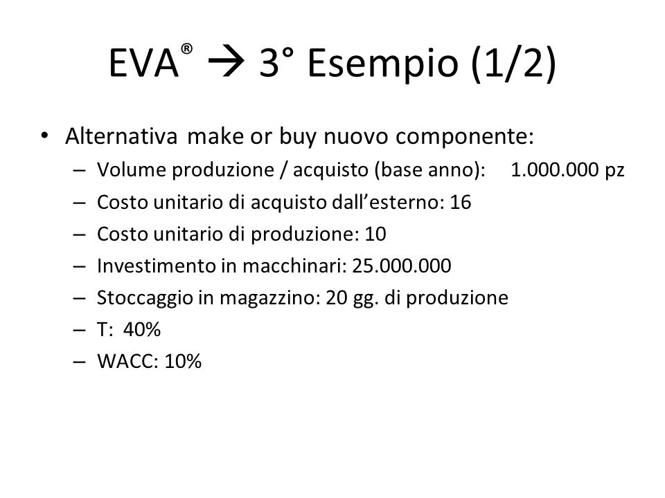 EVA®  3° Esempio (1/2) Alternativa make or buy nuovo componente: