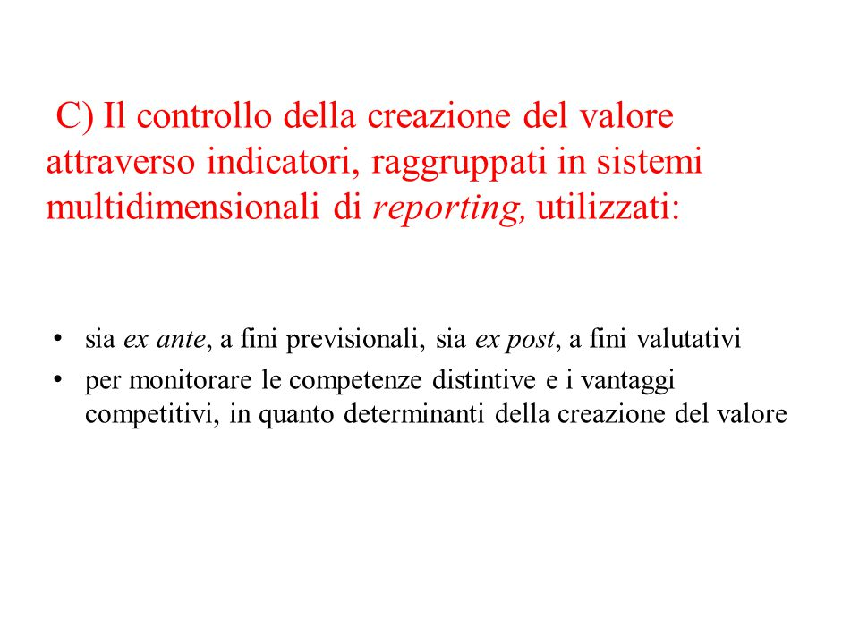 C) Il controllo della creazione del valore attraverso indicatori, raggruppati in sistemi multidimensionali di reporting, utilizzati: