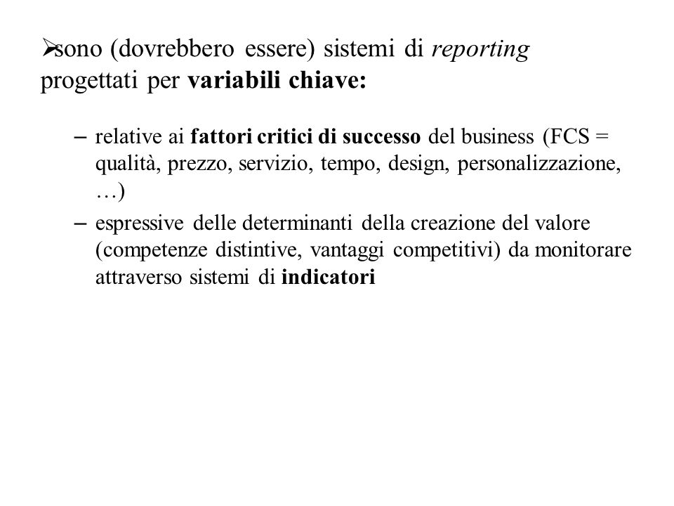 sono (dovrebbero essere) sistemi di reporting progettati per variabili chiave: