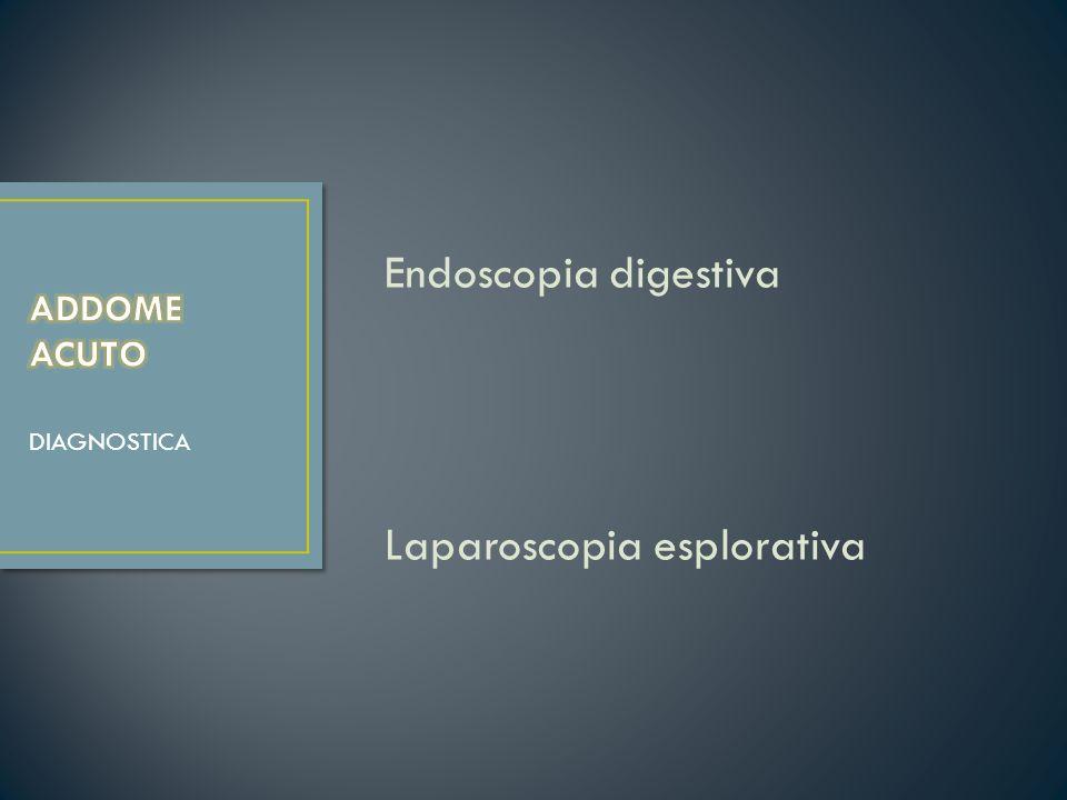 Endoscopia digestiva Laparoscopia esplorativa