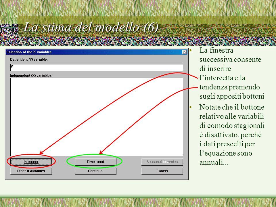 La stima del modello (6) La finestra successiva consente di inserire l'intercetta e la tendenza premendo sugli appositi bottoni.