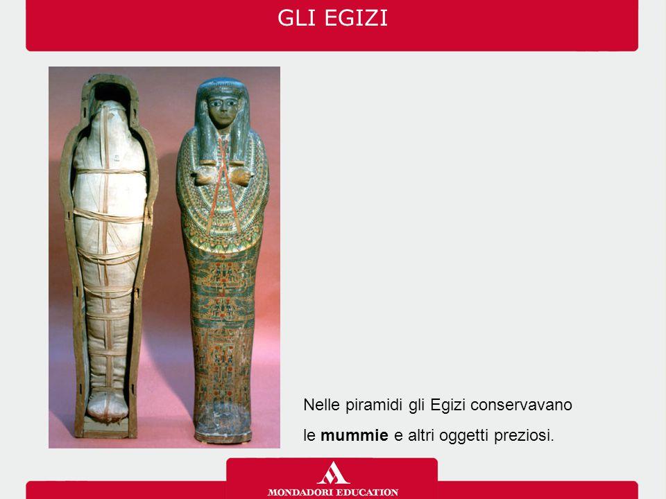 GLI EGIZI Nelle piramidi gli Egizi conservavano
