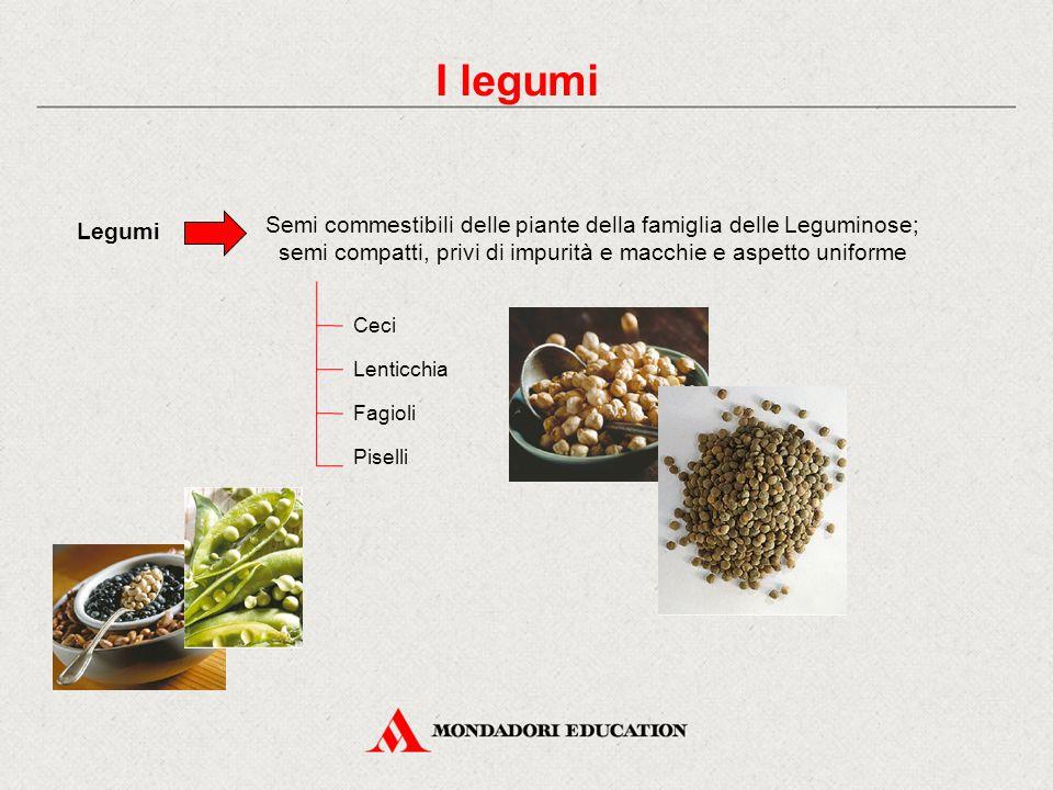 I legumi Legumi. Semi commestibili delle piante della famiglia delle Leguminose; semi compatti, privi di impurità e macchie e aspetto uniforme.