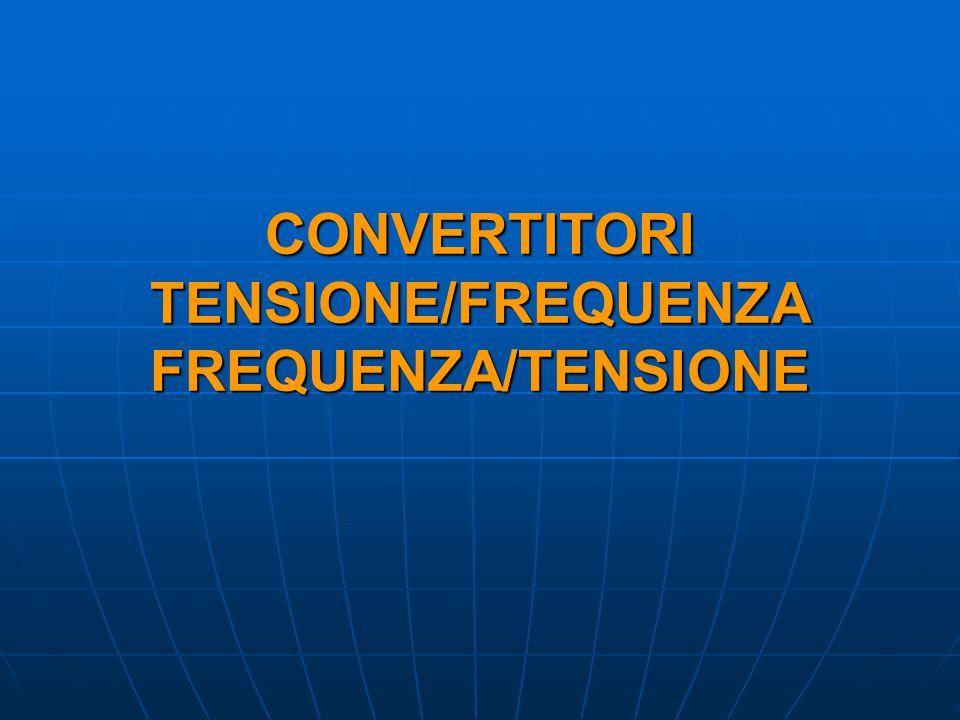 CONVERTITORI TENSIONE/FREQUENZA FREQUENZA/TENSIONE