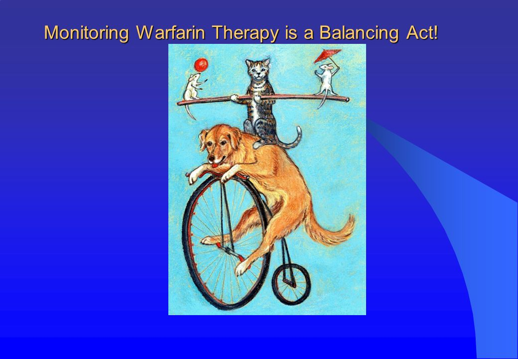 Monitoring Warfarin Therapy is a Balancing Act!