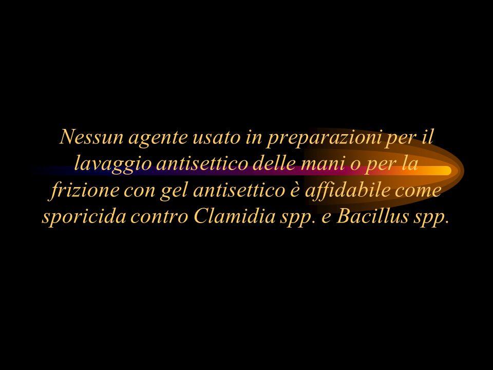 Nessun agente usato in preparazioni per il lavaggio antisettico delle mani o per la frizione con gel antisettico è affidabile come sporicida contro Clamidia spp.
