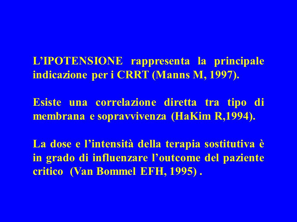 L'IPOTENSIONE rappresenta la principale indicazione per i CRRT (Manns M, 1997).