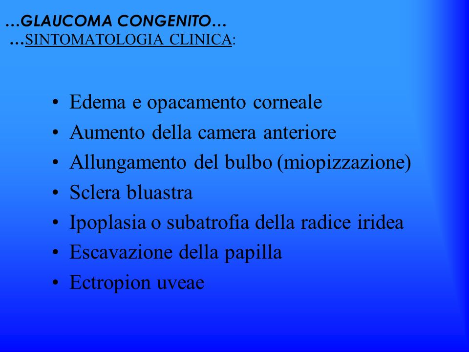 …GLAUCOMA CONGENITO… …SINTOMATOLOGIA CLINICA: