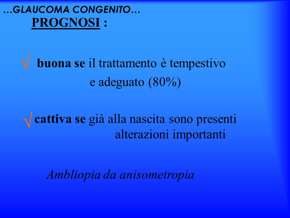   PROGNOSI : buona se il trattamento è tempestivo e adeguato (80%)