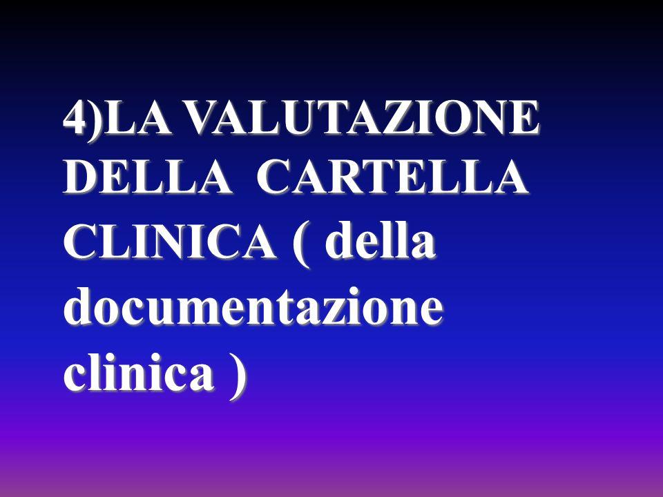 4)LA VALUTAZIONE DELLA CARTELLA CLINICA ( della documentazione clinica )