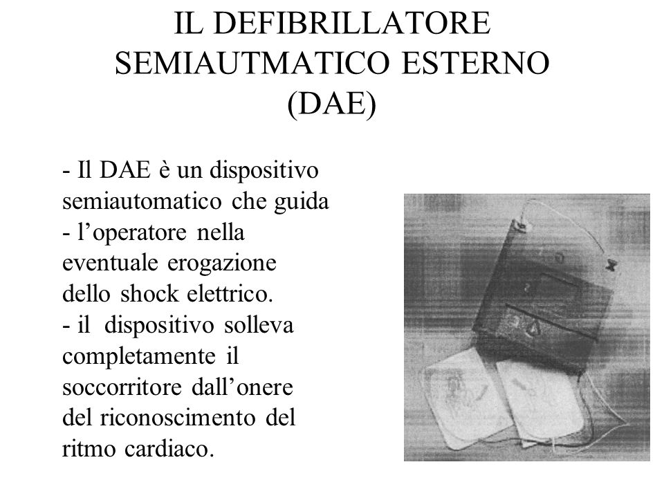 IL DEFIBRILLATORE SEMIAUTMATICO ESTERNO (DAE)