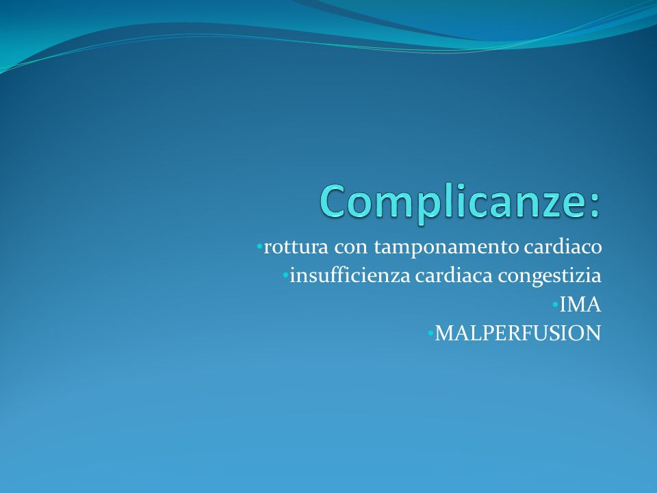 Complicanze: rottura con tamponamento cardiaco