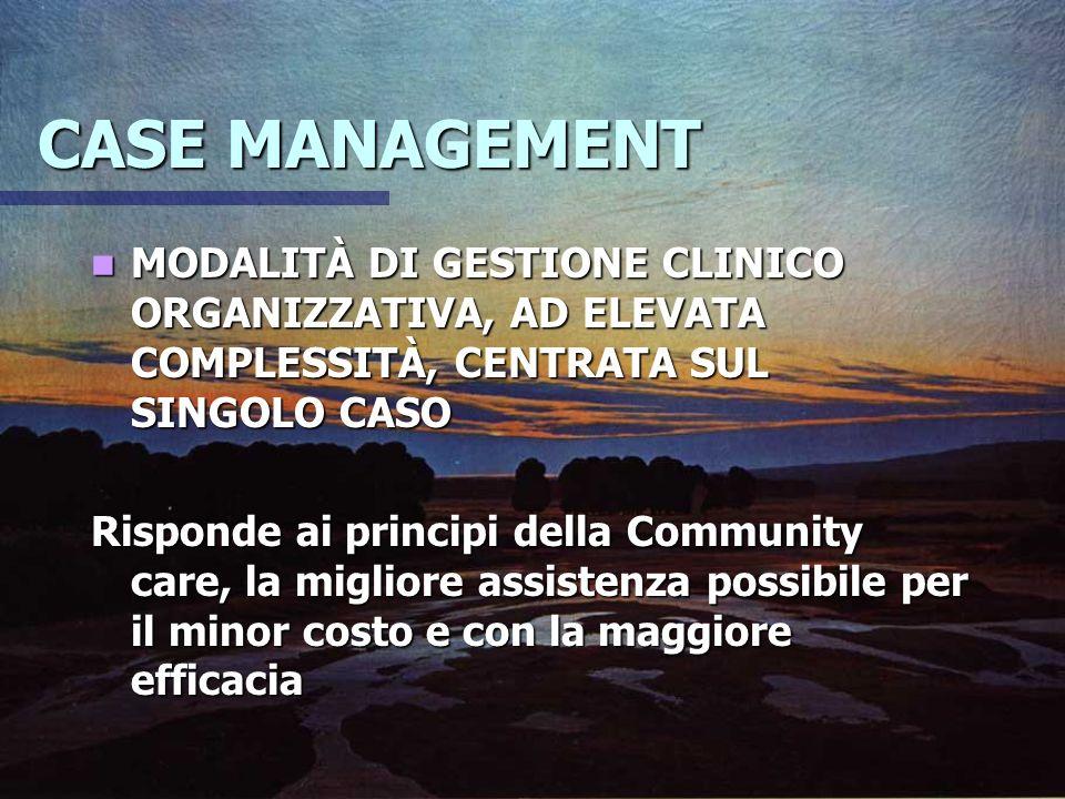 CASE MANAGEMENT MODALITÀ DI GESTIONE CLINICO ORGANIZZATIVA, AD ELEVATA COMPLESSITÀ, CENTRATA SUL SINGOLO CASO.