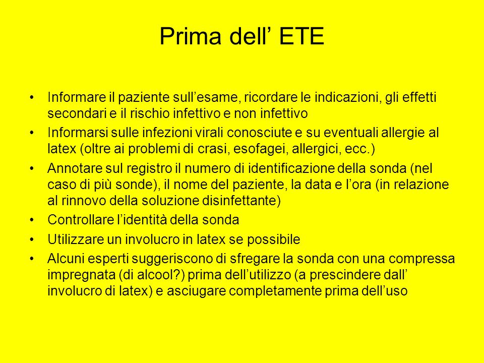 Prima dell' ETE Informare il paziente sull'esame, ricordare le indicazioni, gli effetti secondari e il rischio infettivo e non infettivo.