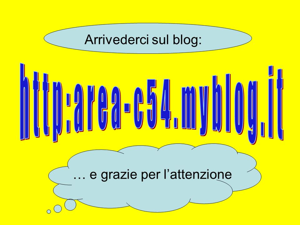 http:area-c54.myblog.it Arrivederci sul blog: