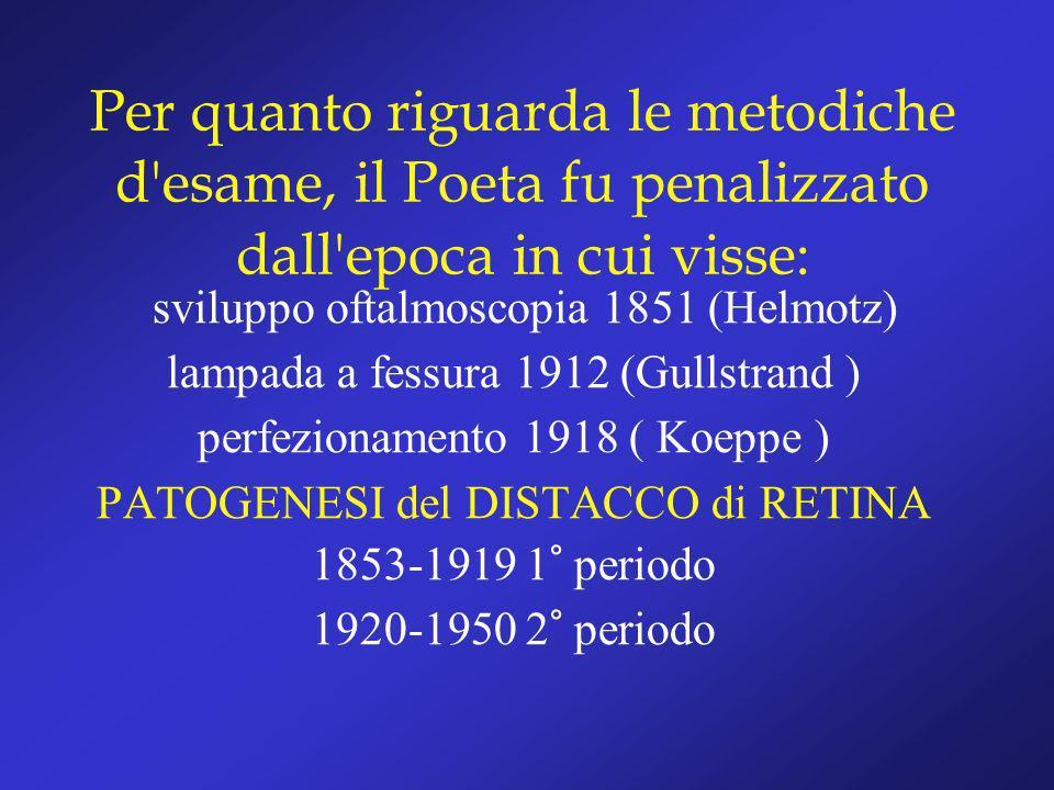 Per quanto riguarda le metodiche d esame, il Poeta fu penalizzato dall epoca in cui visse: