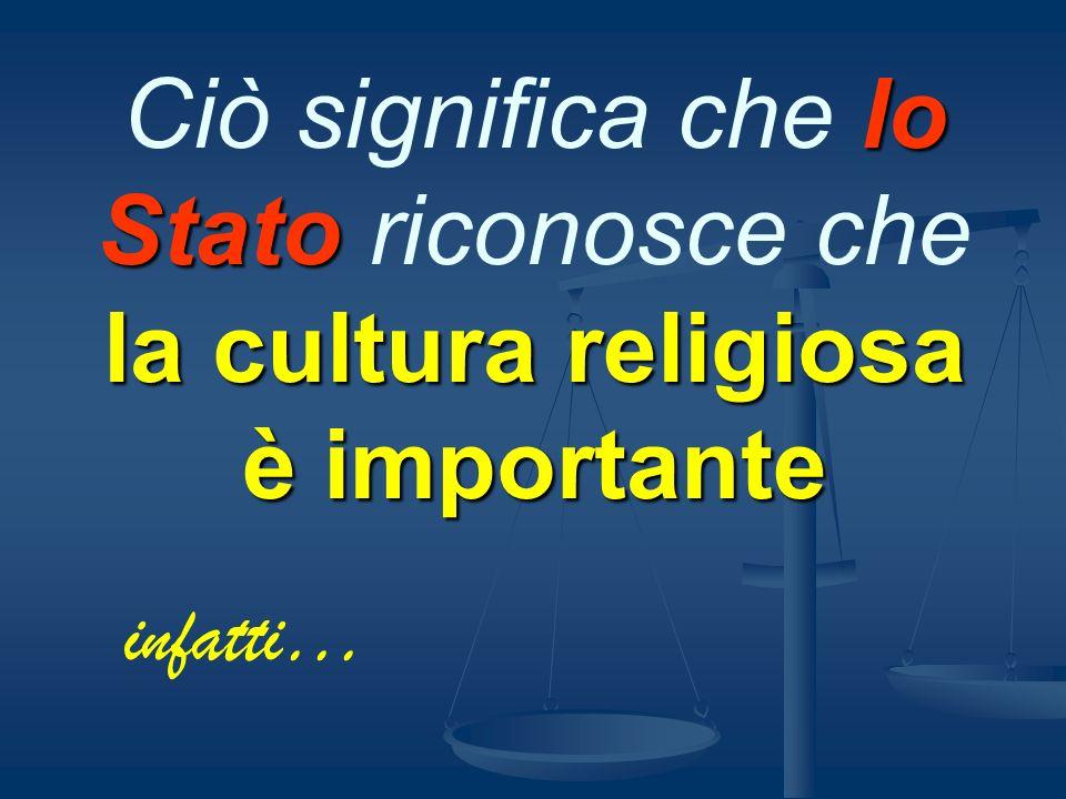 Ciò significa che lo Stato riconosce che la cultura religiosa è importante