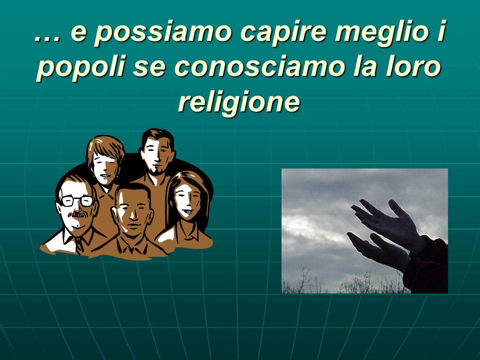 … e possiamo capire meglio i popoli se conosciamo la loro religione