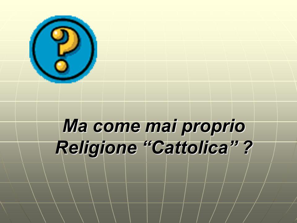 Ma come mai proprio Religione Cattolica