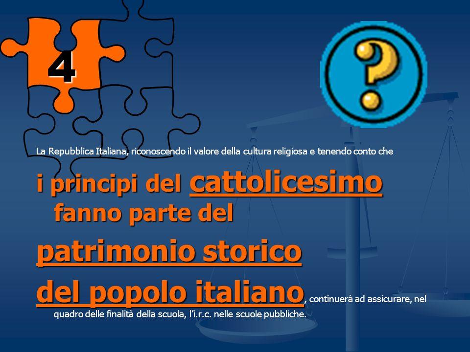 4 La Repubblica Italiana, riconoscendo il valore della cultura religiosa e tenendo conto che. i principi del cattolicesimo fanno parte del.
