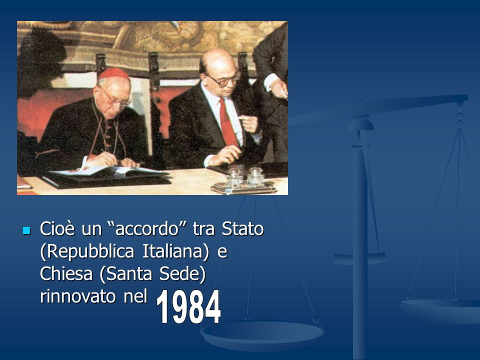Cioè un accordo tra Stato (Repubblica Italiana) e Chiesa (Santa Sede) rinnovato nel