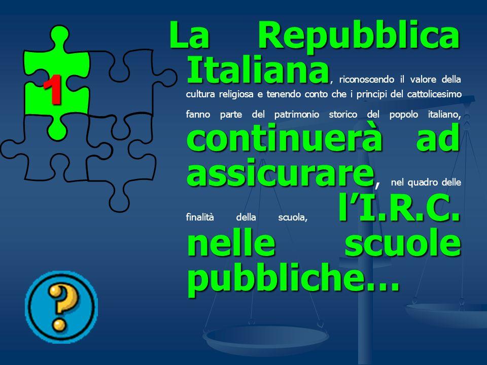La Repubblica Italiana, riconoscendo il valore della cultura religiosa e tenendo conto che i principi del cattolicesimo fanno parte del patrimonio storico del popolo italiano, continuerà ad assicurare, nel quadro delle finalità della scuola, l'I.R.C. nelle scuole pubbliche…