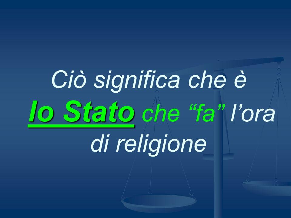Ciò significa che è lo Stato che fa l'ora di religione