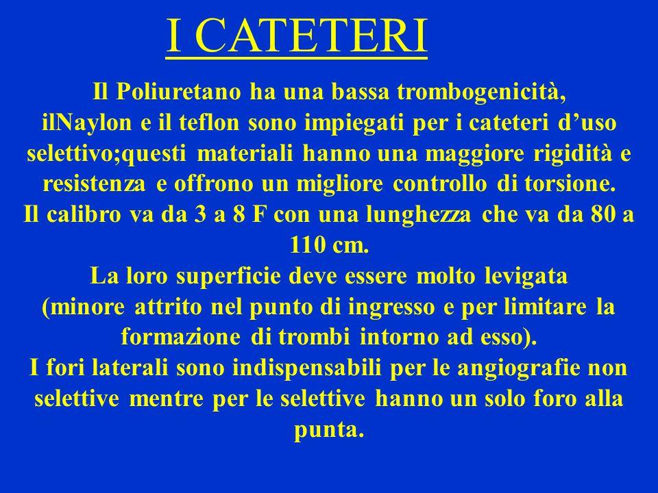I CATETERI Il Poliuretano ha una bassa trombogenicità,