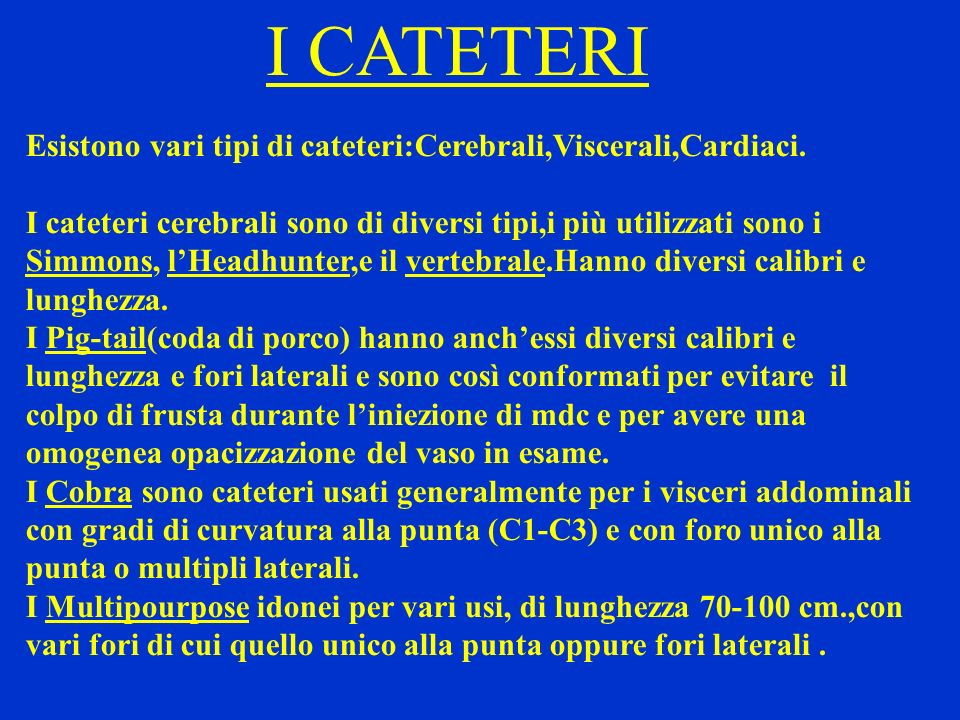 I CATETERIEsistono vari tipi di cateteri:Cerebrali,Viscerali,Cardiaci.