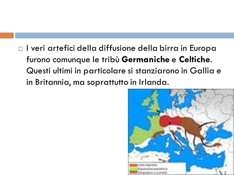 I veri artefici della diffusione della birra in Europa furono comunque le tribù Germaniche e Celtiche.