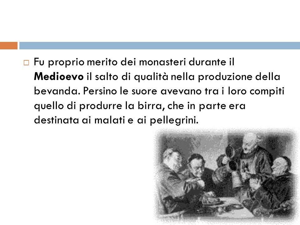 Fu proprio merito dei monasteri durante il Medioevo il salto di qualità nella produzione della bevanda.