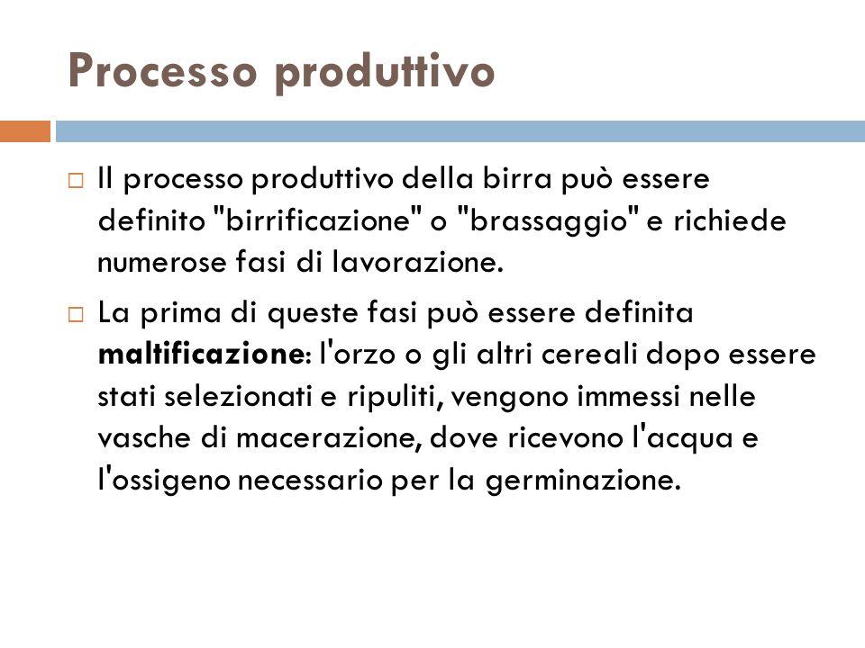 Processo produttivo Il processo produttivo della birra può essere definito birrificazione o brassaggio e richiede numerose fasi di lavorazione.
